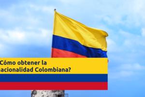 ¿Cómo obtener la nacionalidad Colombiana por adopción? Requisitos