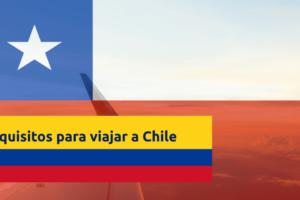 requisitos-viajar-a-chile-desde-colombia