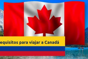 requisitos-viajar-canada-desde-colombia